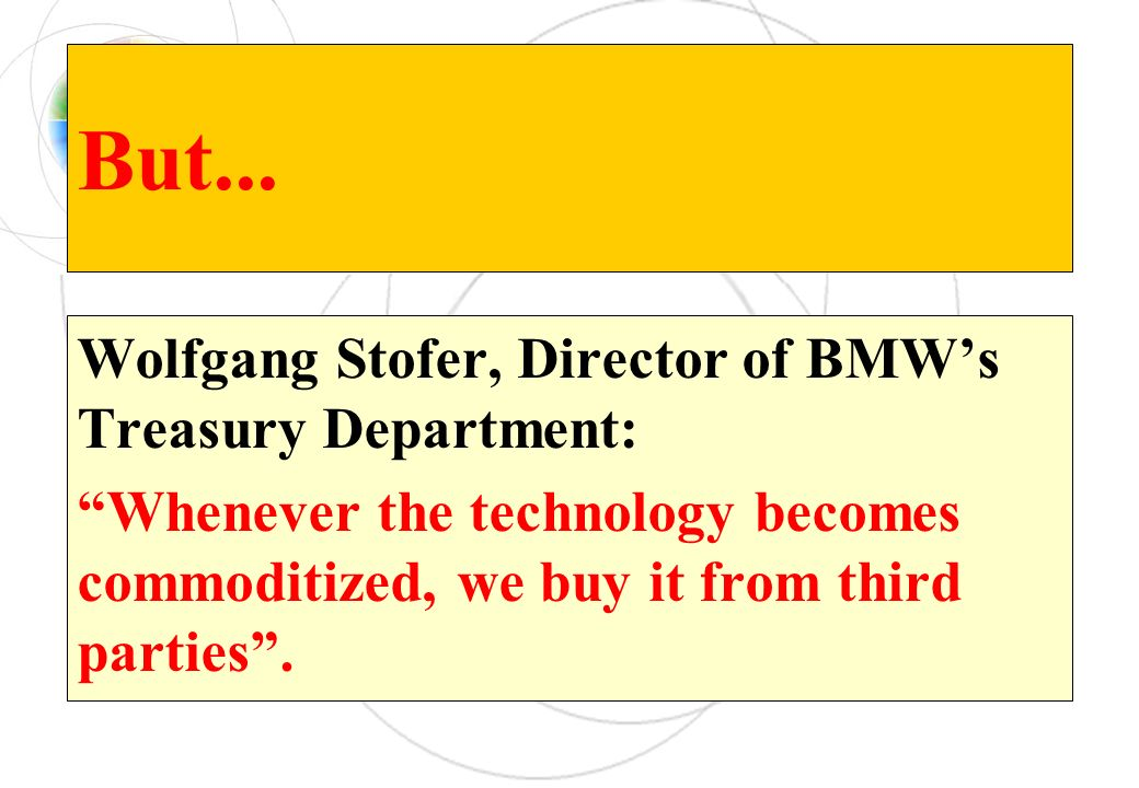 But... Wolfgang Stofer, Director of BMW's Treasury Department: