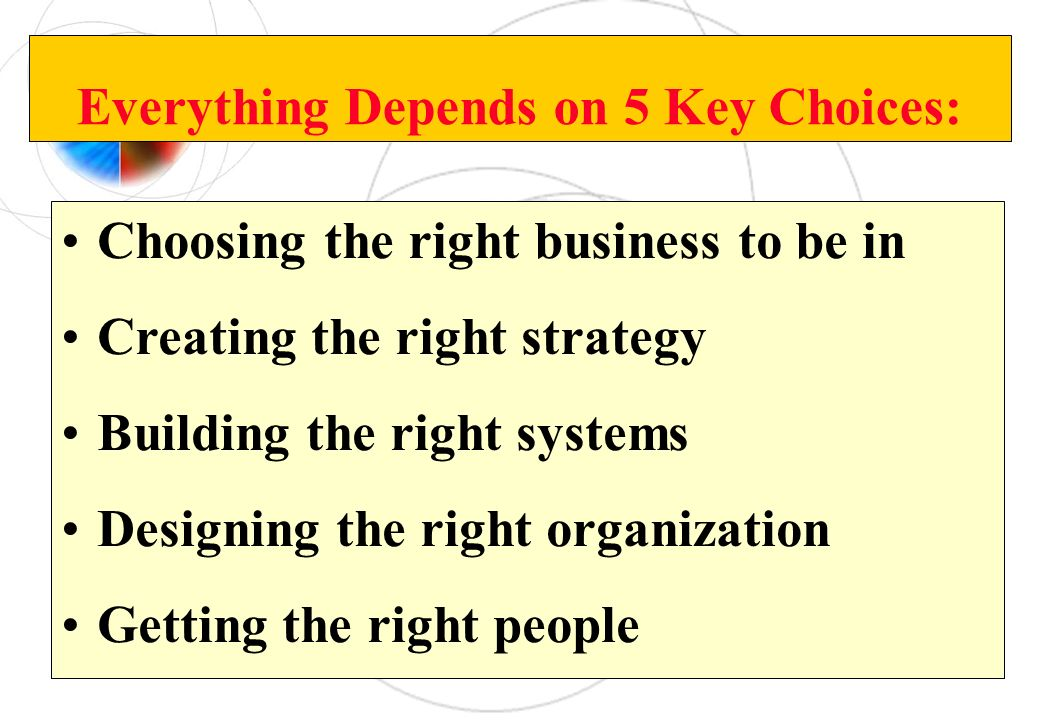 Everything Depends on 5 Key Choices: