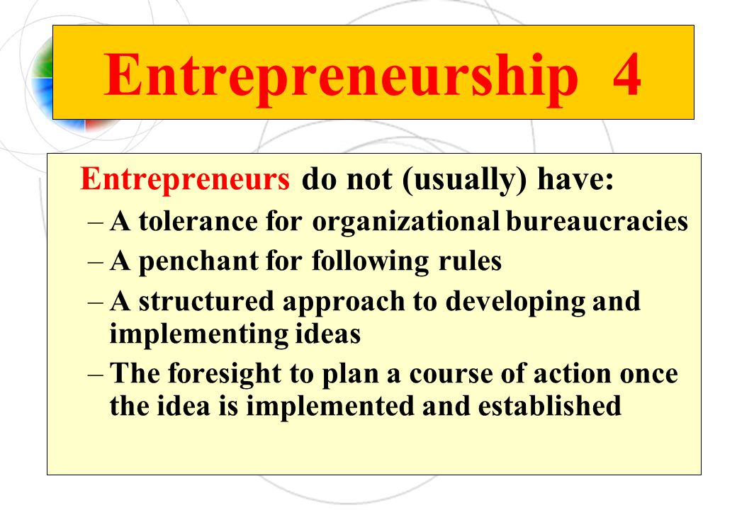 Entrepreneurship 4 A tolerance for organizational bureaucracies