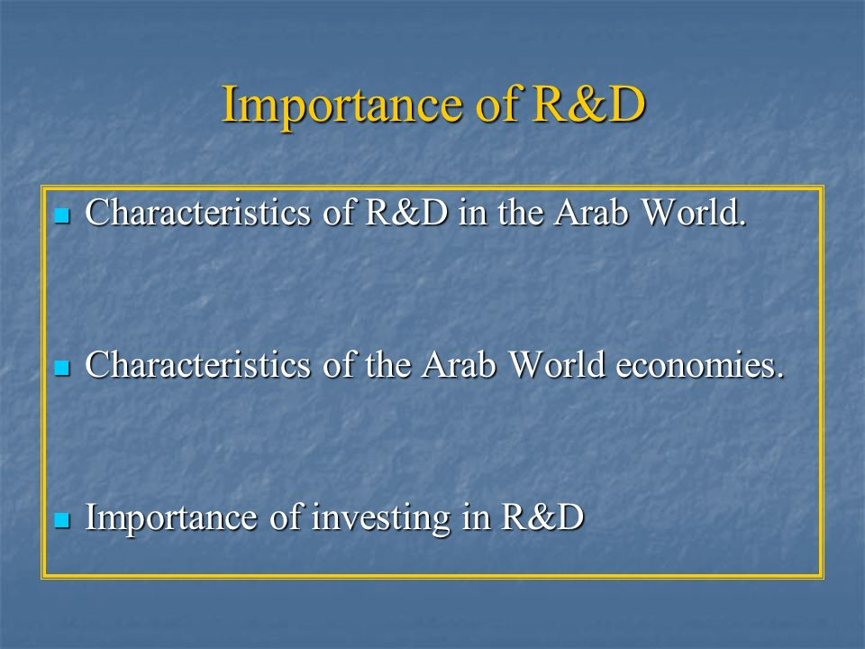 Importance of R&D Characteristics of R&D in the Arab World.