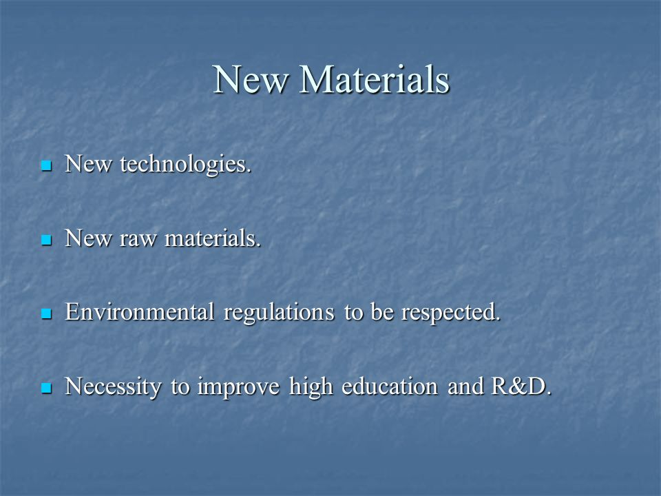 New Materials New technologies. New raw materials.