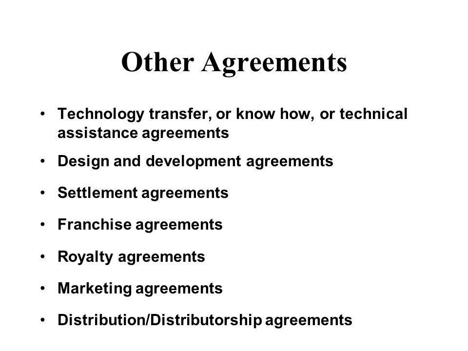 Other Agreements Technology transfer, or know how, or technical assistance agreements. Design and development agreements.