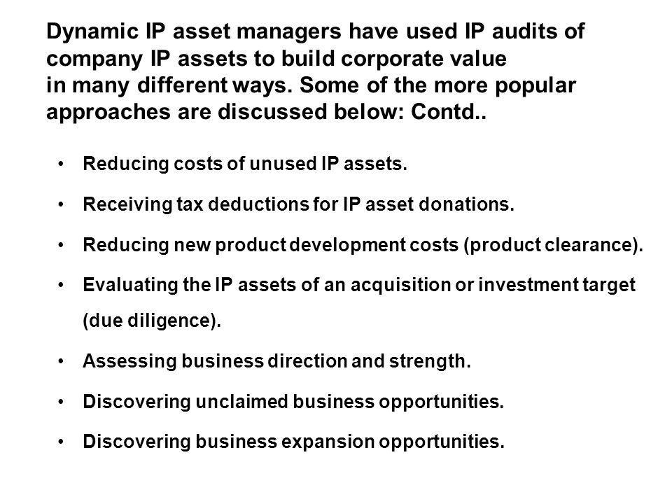 Dynamic IP asset managers have used IP audits of company IP assets to build corporate value in many different ways. Some of the more popular approaches are discussed below: Contd..