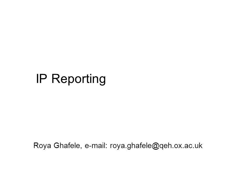 IP Reporting Roya Ghafele, e-mail: roya.ghafele@qeh.ox.ac.uk
