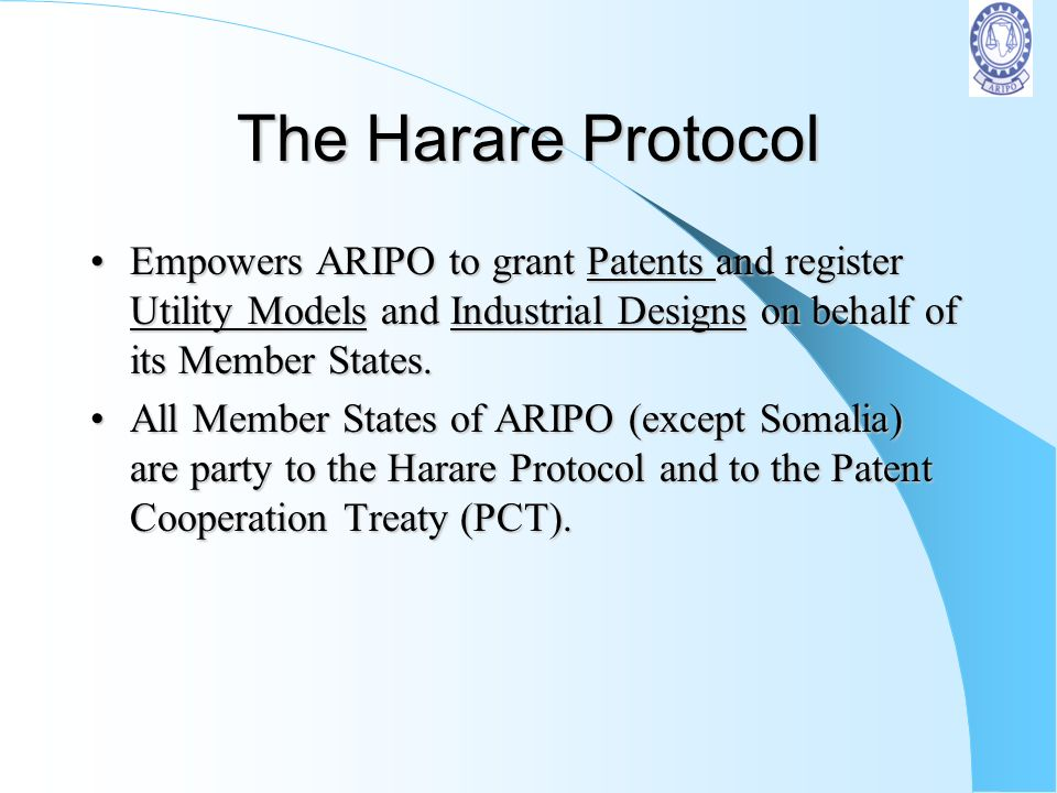 The Harare Protocol Empowers ARIPO to grant Patents and register Utility Models and Industrial Designs on behalf of its Member States.
