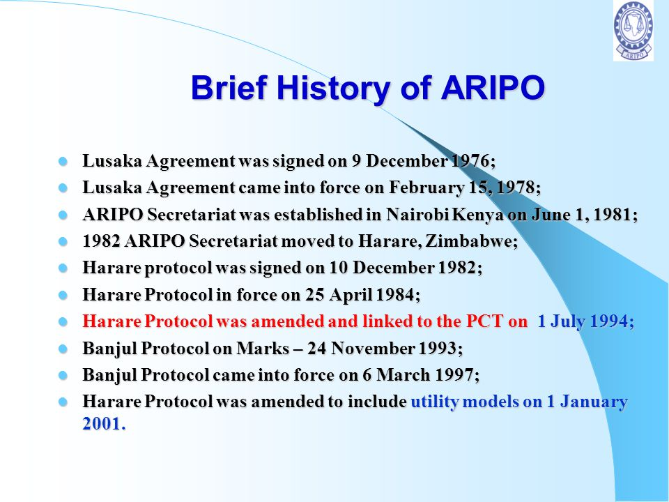 Brief History of ARIPO Lusaka Agreement was signed on 9 December 1976;