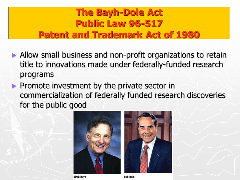 The Bayh-Dole Act Public Law 96-517 Patent and Trademark Act of 1980