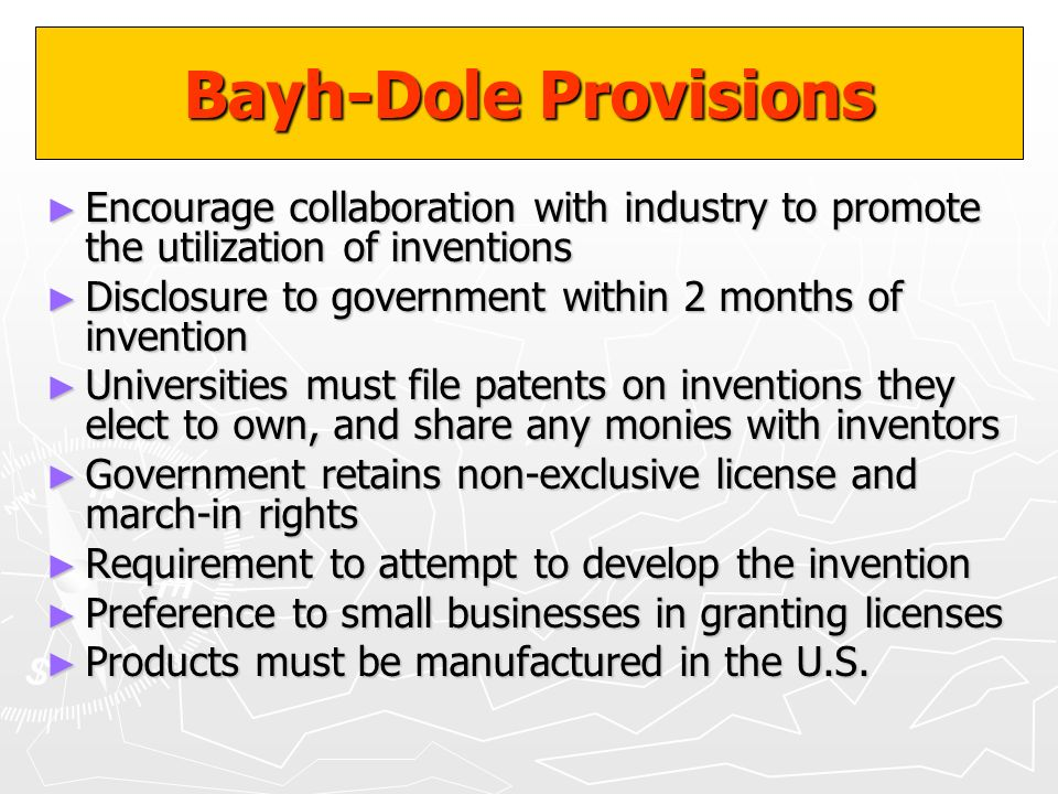 Bayh-Dole Provisions Encourage collaboration with industry to promote the utilization of inventions.