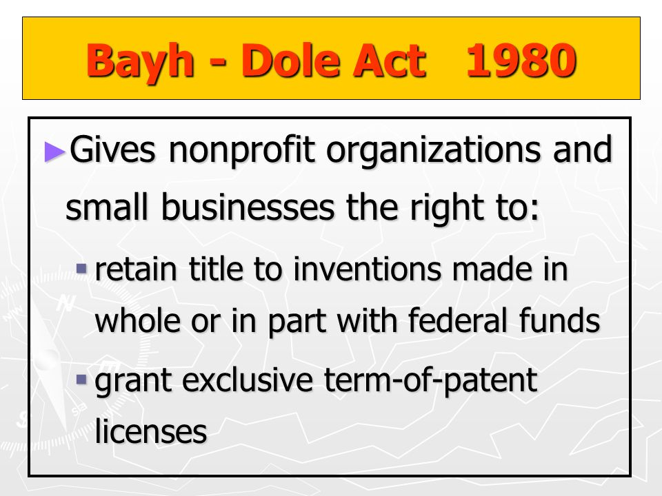 Bayh - Dole Act 1980 Gives nonprofit organizations and small businesses the right to: