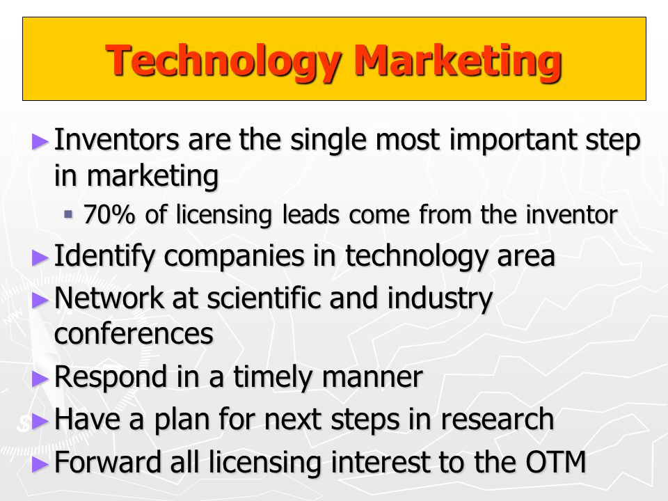Technology Marketing Inventors are the single most important step in marketing. 70% of licensing leads come from the inventor.