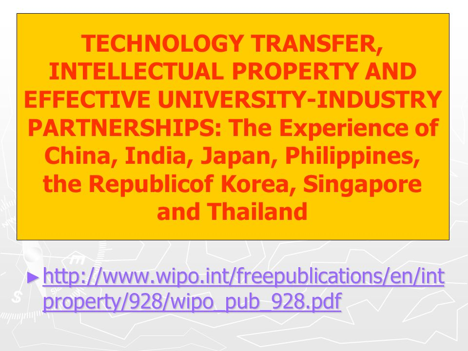 TECHNOLOGY TRANSFER, INTELLECTUAL PROPERTY AND EFFECTIVE UNIVERSITY-INDUSTRY PARTNERSHIPS: The Experience of China, India, Japan, Philippines, the Republicof Korea, Singapore and Thailand