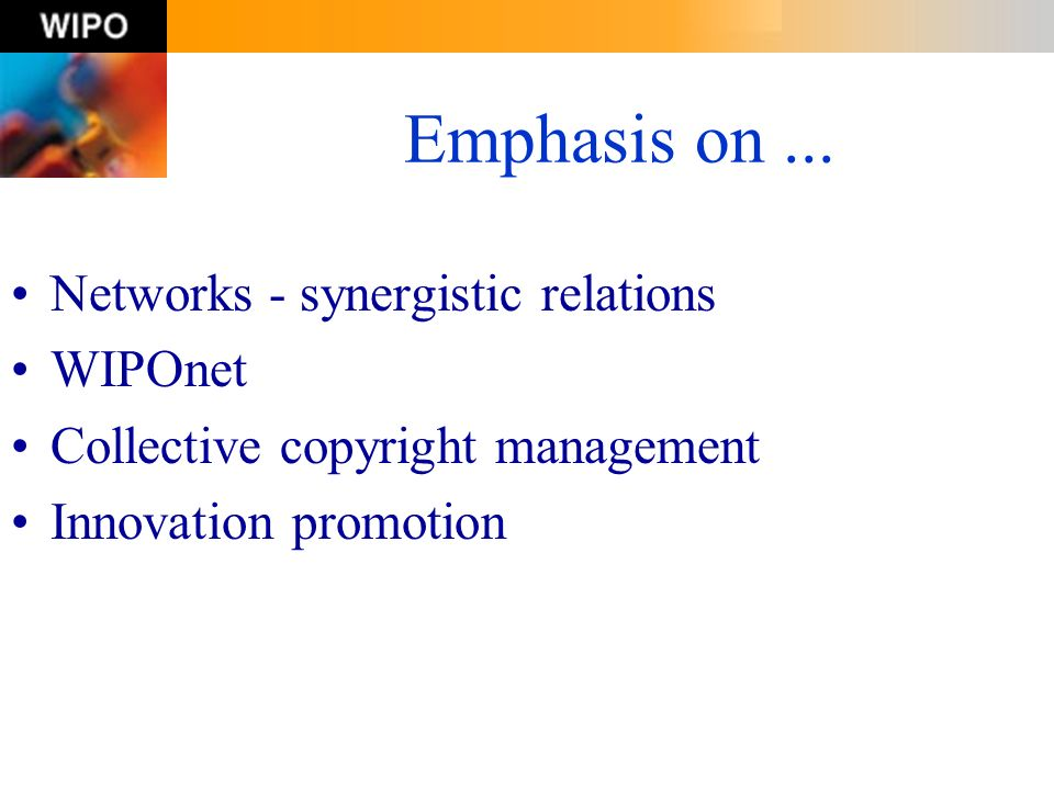 Emphasis on ... Networks - synergistic relations WIPOnet