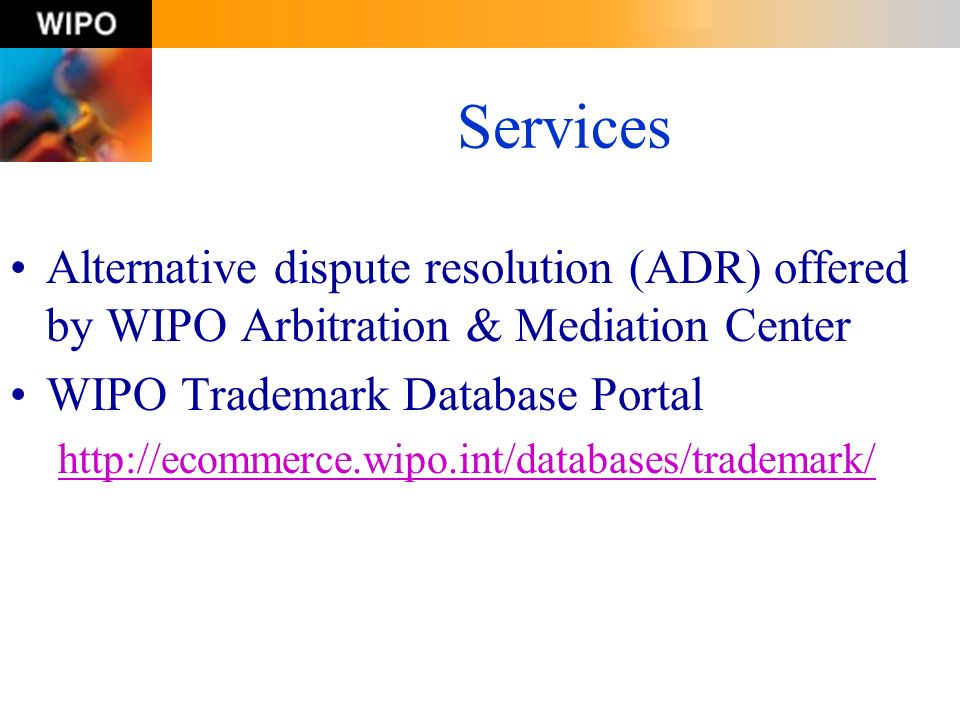 Services Alternative dispute resolution (ADR) offered by WIPO Arbitration & Mediation Center. WIPO Trademark Database Portal.