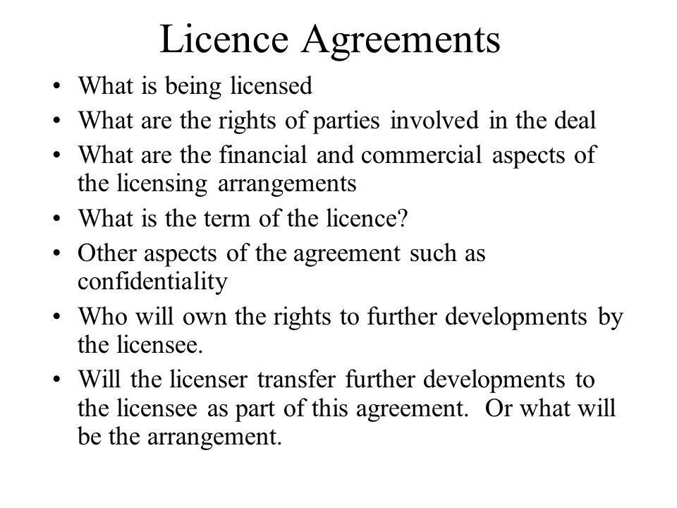Licence Agreements What is being licensed