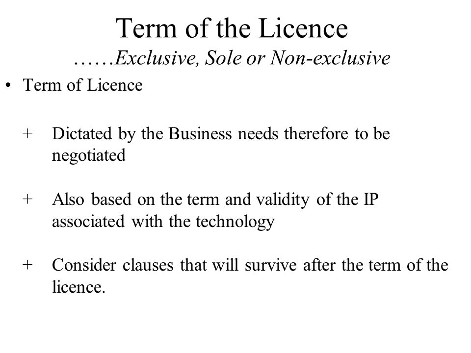 Term of the Licence ……Exclusive, Sole or Non-exclusive