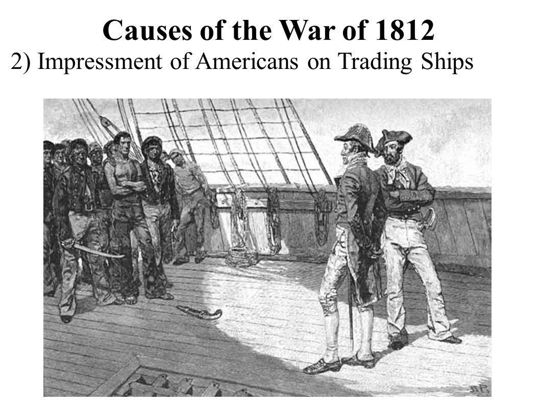 war of 1812 causes The primary causes of the war of 1812 began with the orders in council, a statute passed by britain in 1807 that placed restrictions on trade between the united states and france next, the british navy conducted impressment on us ships lastly, british support of native americans angered.
