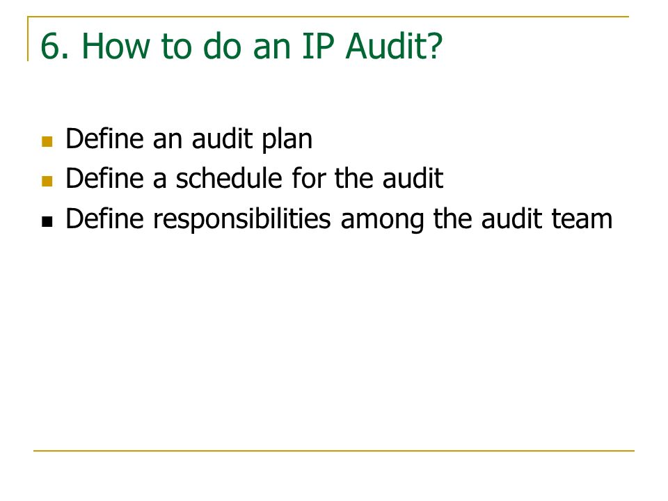 6. How to do an IP Audit Define an audit plan