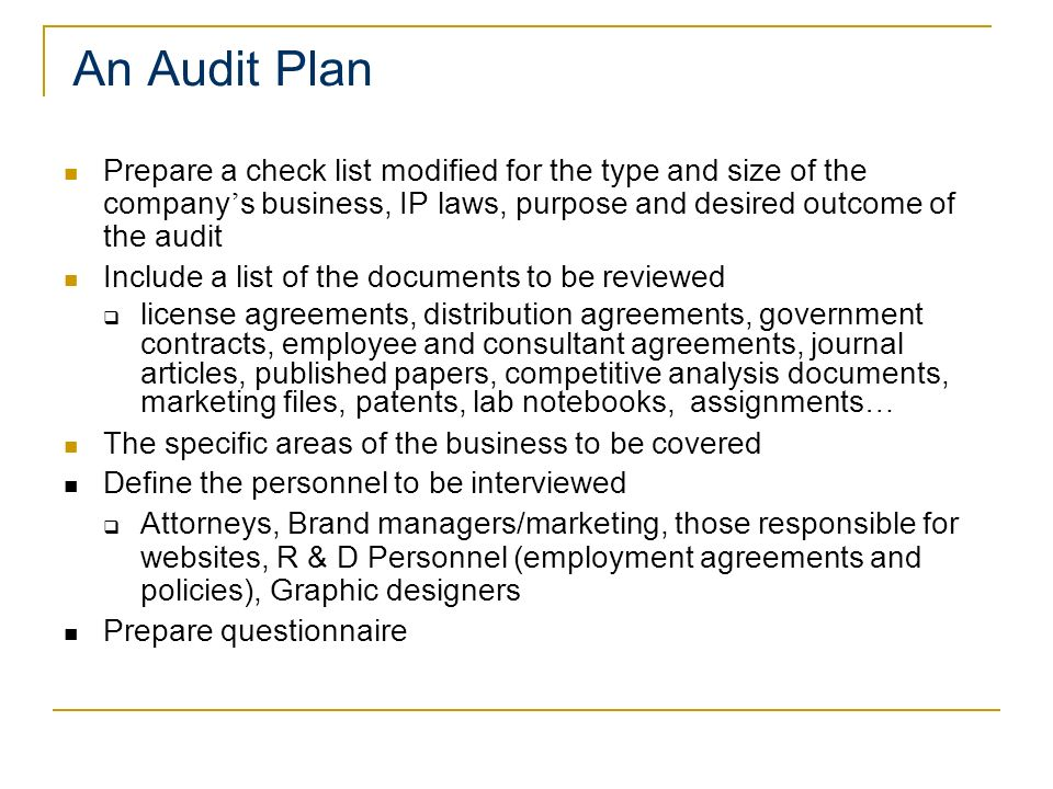 An Audit Plan Prepare a check list modified for the type and size of the company's business, IP laws, purpose and desired outcome of the audit.