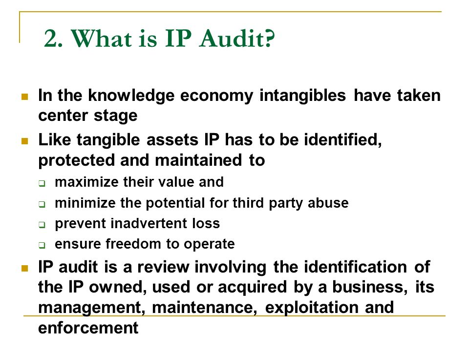 2. What is IP Audit In the knowledge economy intangibles have taken center stage.