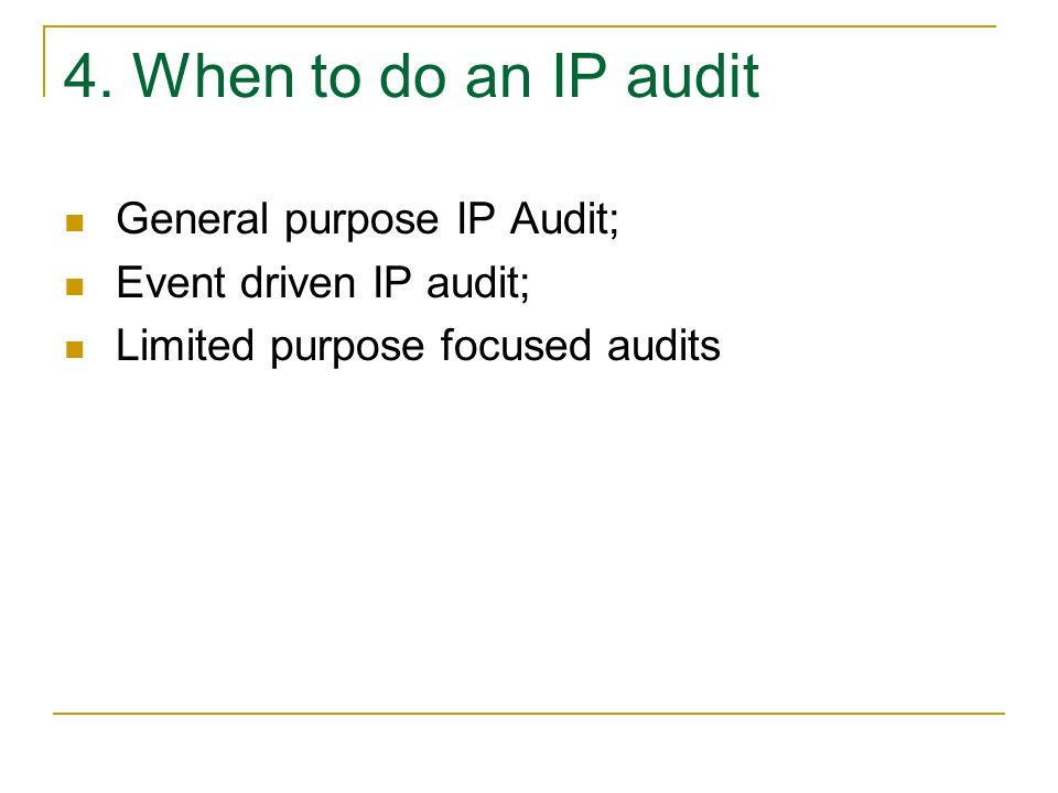 4. When to do an IP audit General purpose IP Audit;