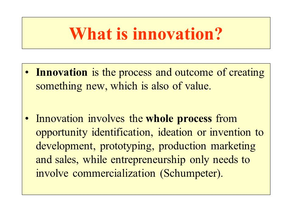 What is innovation Innovation is the process and outcome of creating something new, which is also of value.