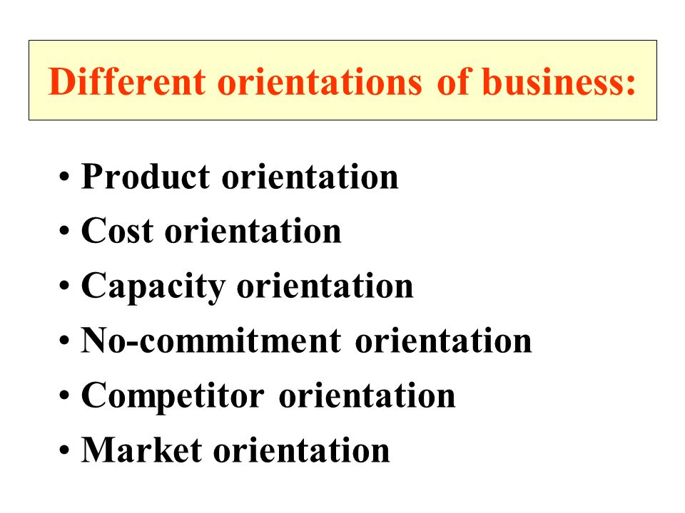 Different orientations of business: