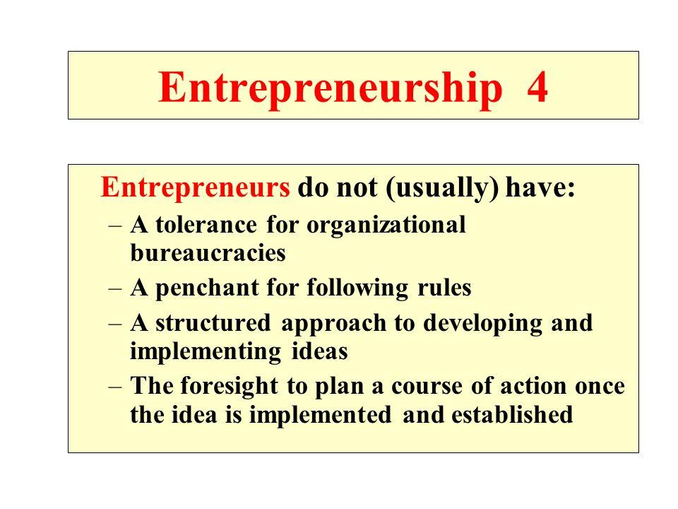 Entrepreneurship 4 A tolerance for organizational bureaucracies