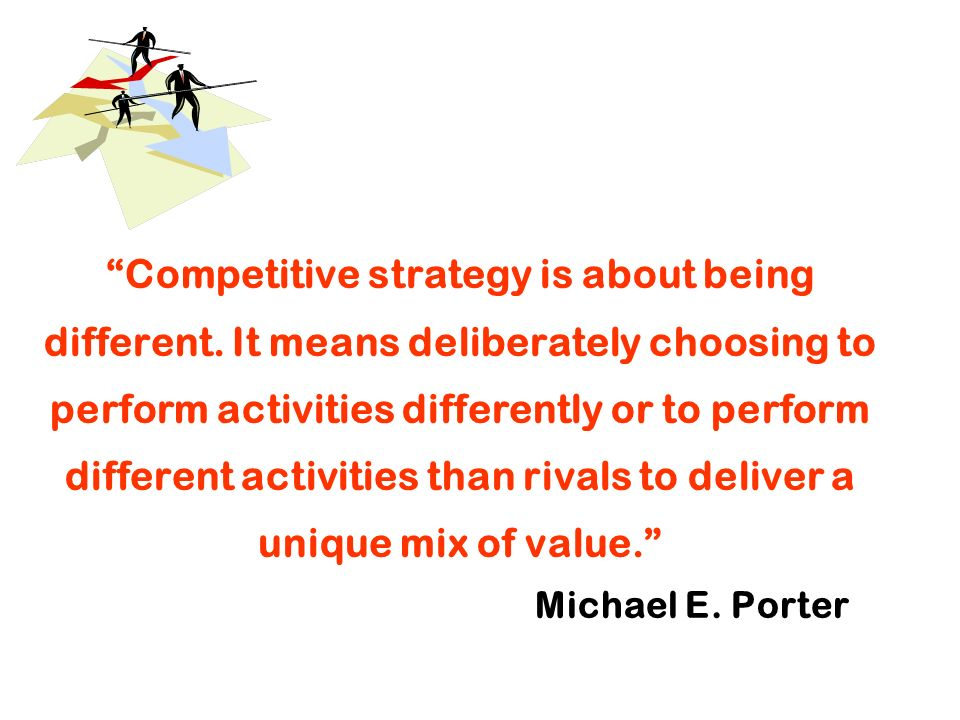 Competitive strategy is about being different