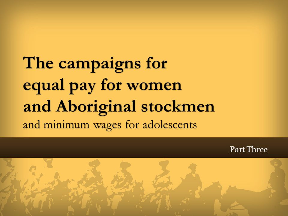 The campaigns for equal pay for women and Aboriginal stockmen and minimum wages for adolescents