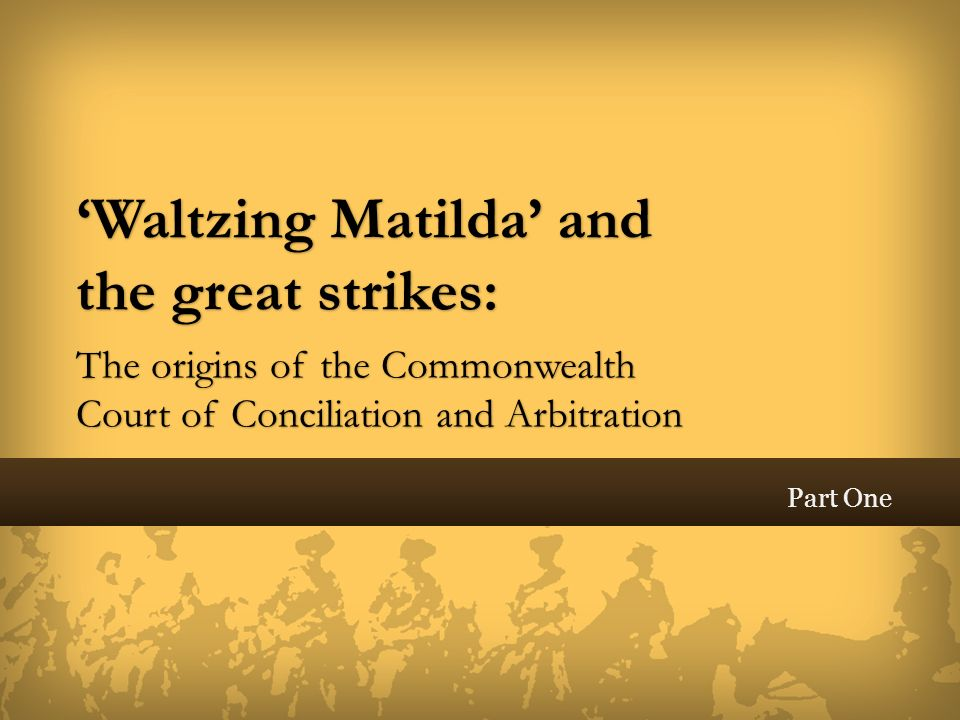 'Waltzing Matilda' and the great strikes: The origins of the Commonwealth Court of Conciliation and Arbitration
