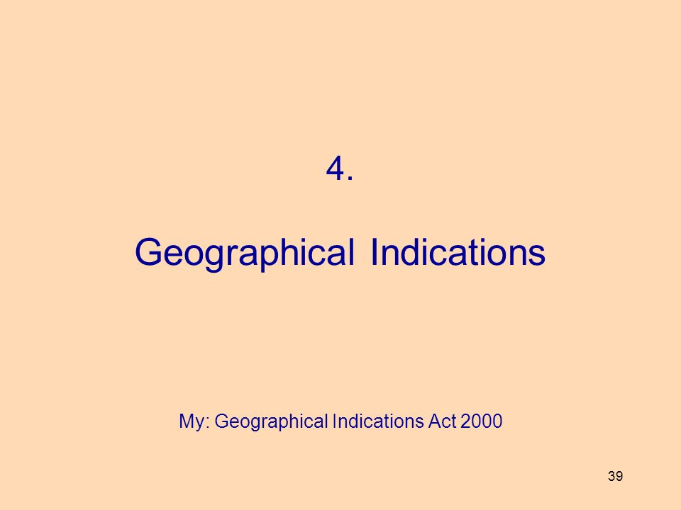 4. Geographical Indications My: Geographical Indications Act 2000