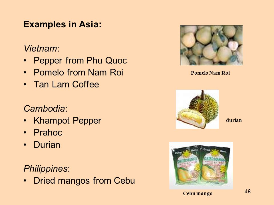 Examples in Asia: Vietnam: Pepper from Phu Quoc Pomelo from Nam Roi