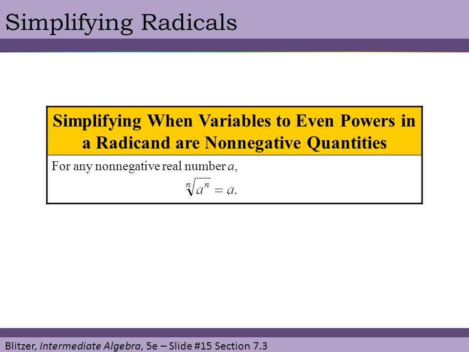 Simplifying Radicals Simplifying When Variables to Even Powers in a Radicand are Nonnegative Quantities.