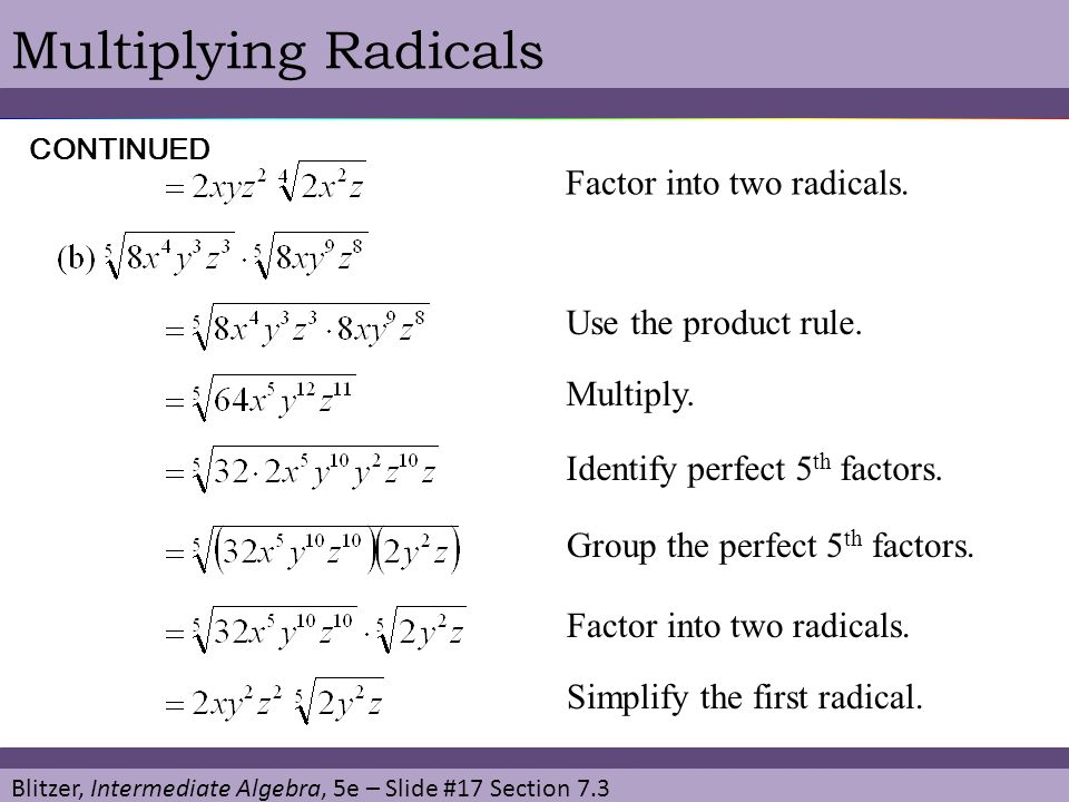 Multiplying Radicals Factor into two radicals. Use the product rule.