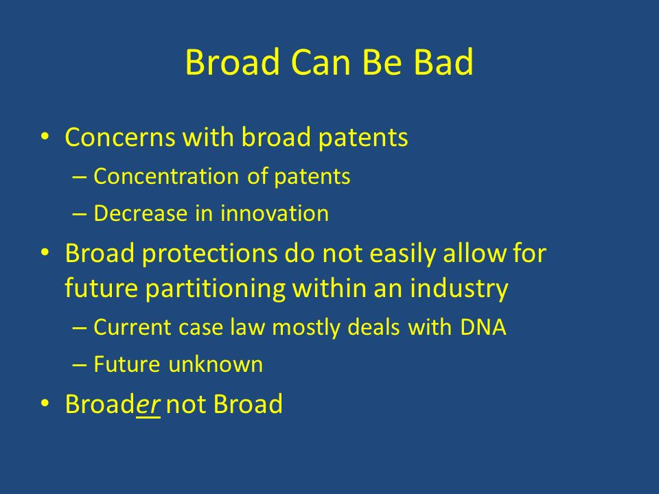 Broad Can Be Bad Concerns with broad patents