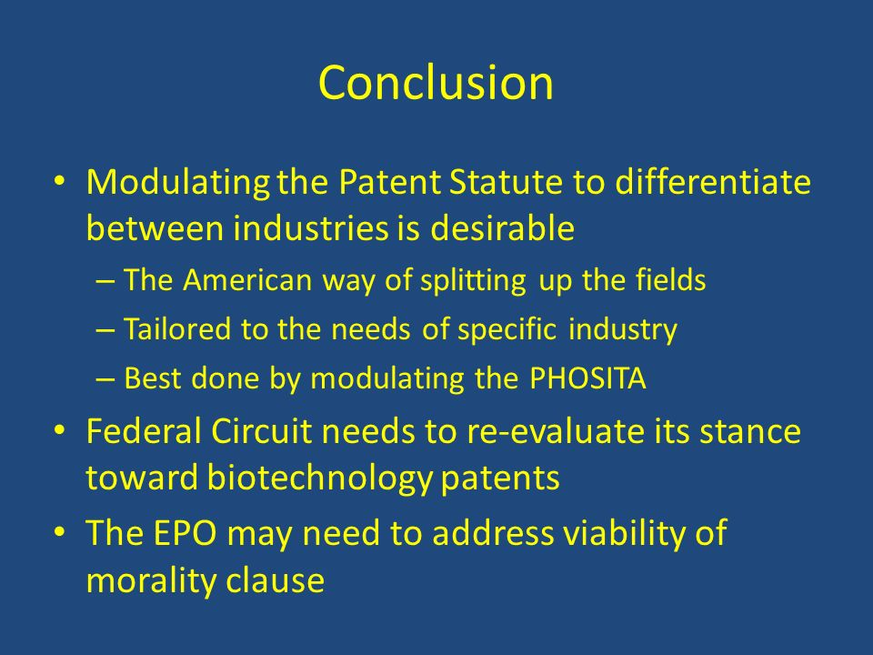 Conclusion Modulating the Patent Statute to differentiate between industries is desirable. The American way of splitting up the fields.