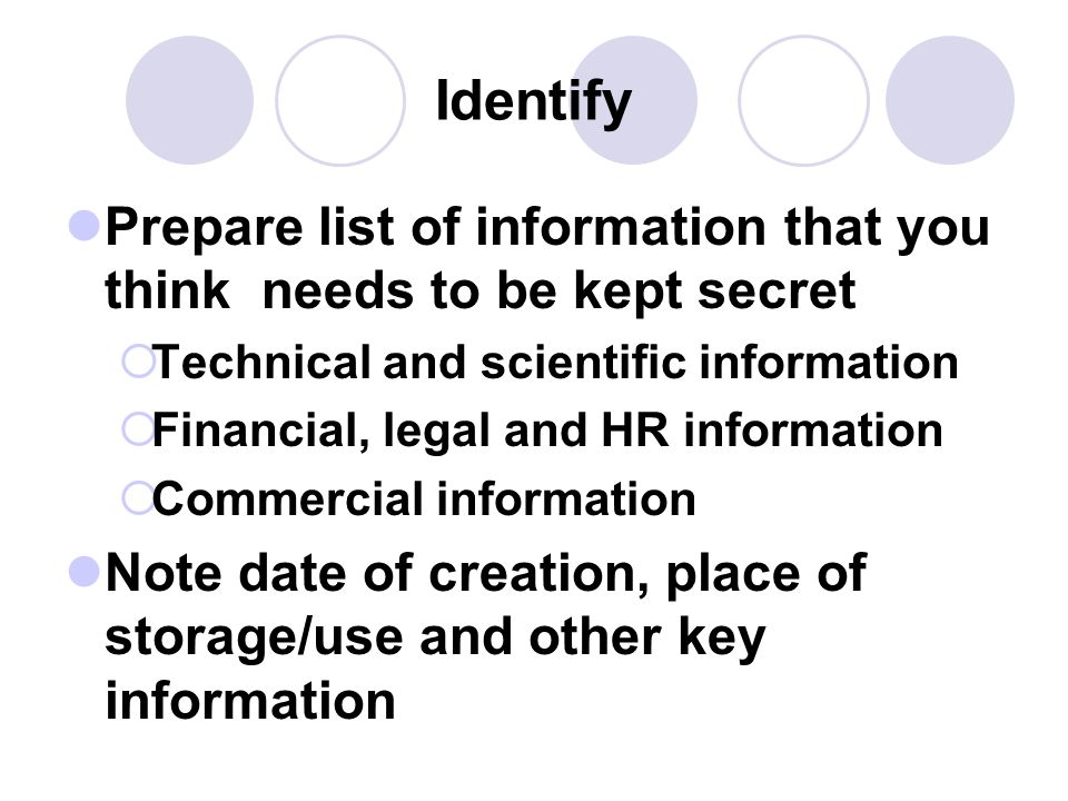 Identify Prepare list of information that you think needs to be kept secret. Technical and scientific information.