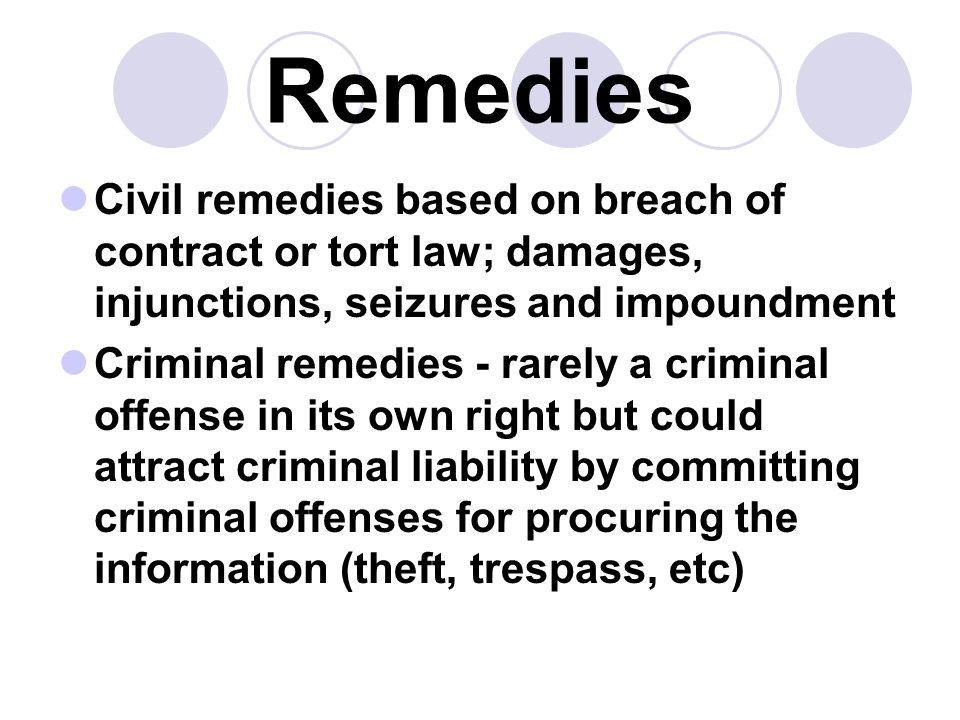 Remedies Civil remedies based on breach of contract or tort law; damages, injunctions, seizures and impoundment.
