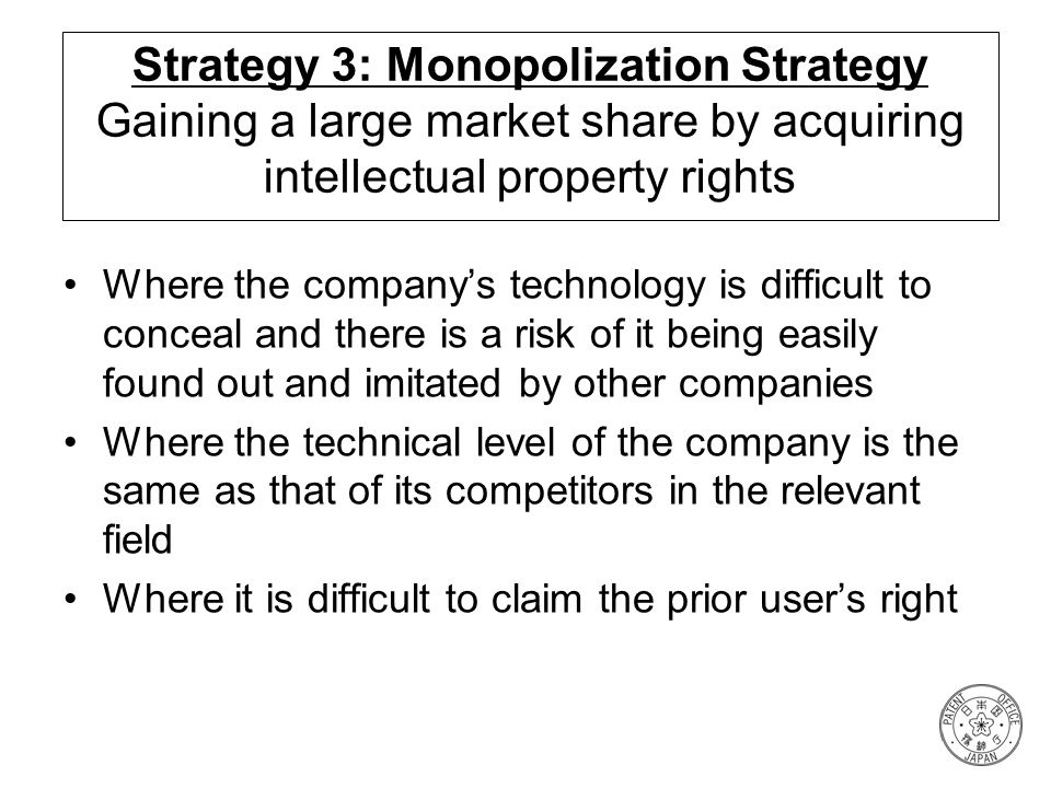 Strategy 3: Monopolization Strategy Gaining a large market share by acquiring intellectual property rights