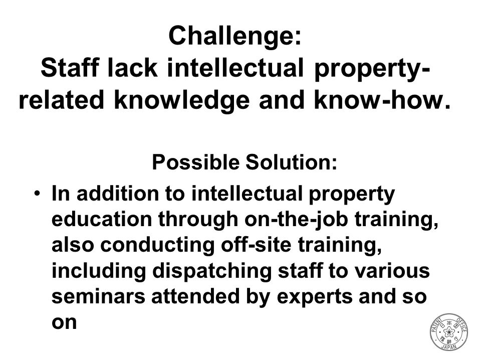 Challenge: Staff lack intellectual property-related knowledge and know-how.