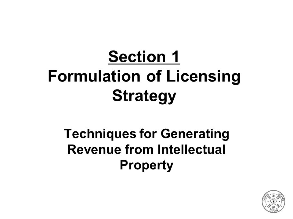 Section 1 Formulation of Licensing Strategy