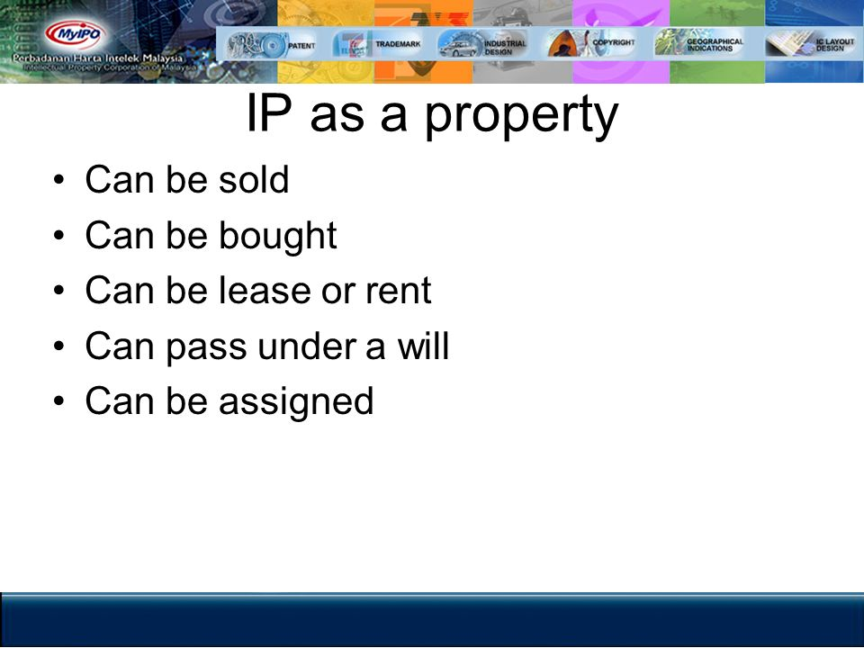 IP as a property Can be sold Can be bought Can be lease or rent