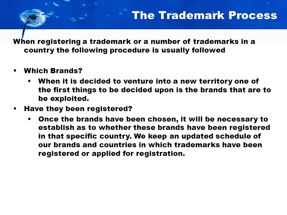 The Trademark Process When registering a trademark or a number of trademarks in a country the following procedure is usually followed.