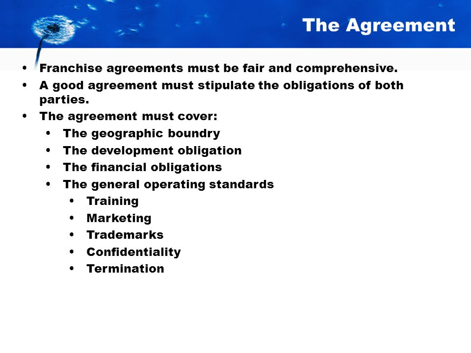 The Agreement Franchise agreements must be fair and comprehensive.
