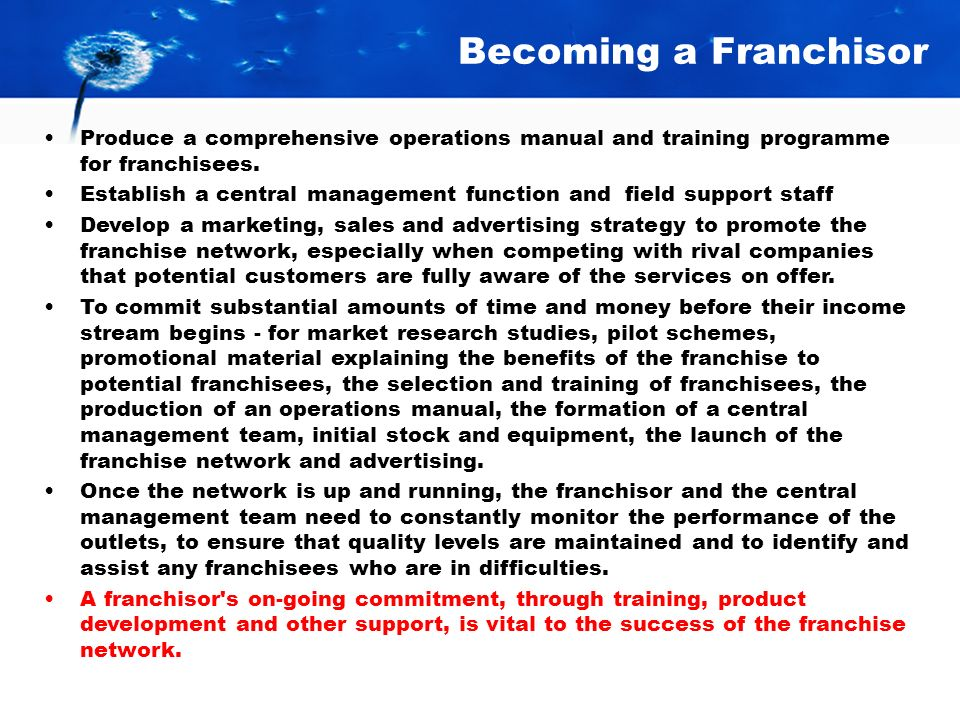 Becoming a Franchisor Produce a comprehensive operations manual and training programme for franchisees.