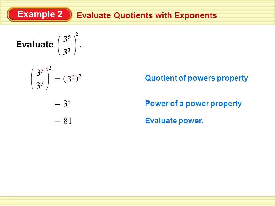Example 2 33 35 2 Evaluate . 33 35 2 = ( )2 32 = 34 = 81