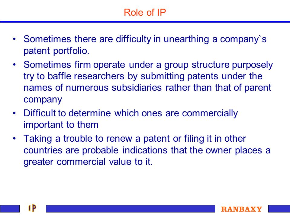 Role of IP Sometimes there are difficulty in unearthing a company`s patent portfolio.