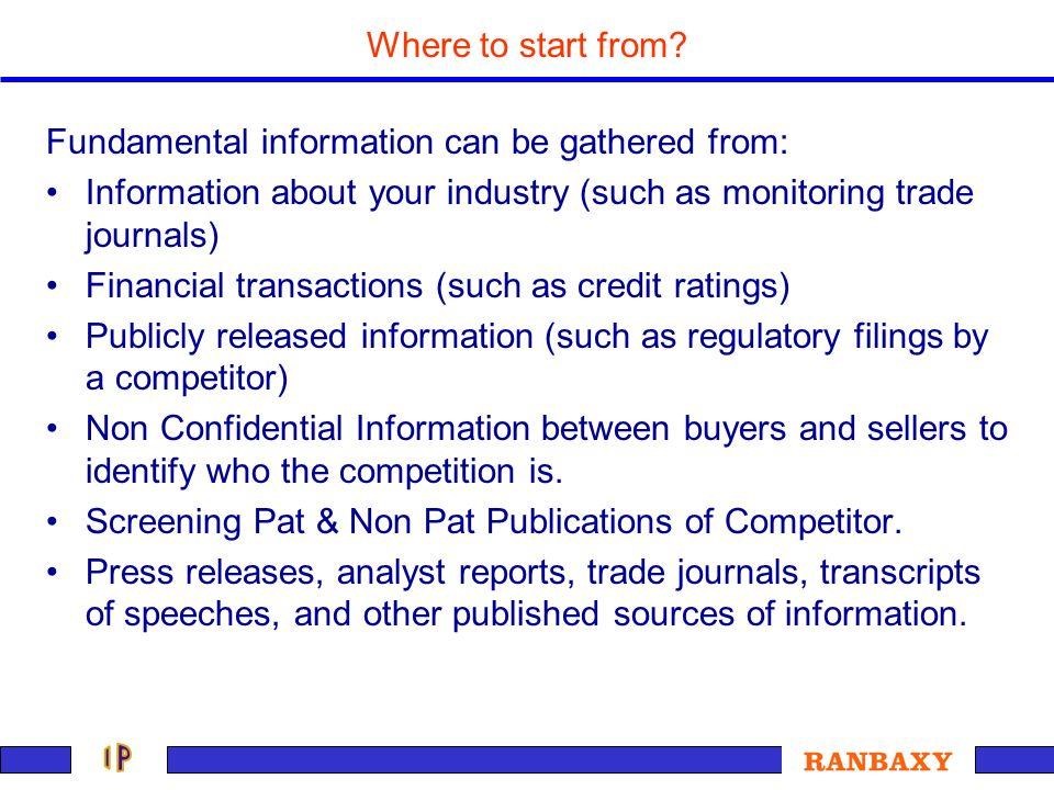 Where to start from Fundamental information can be gathered from: Information about your industry (such as monitoring trade journals)