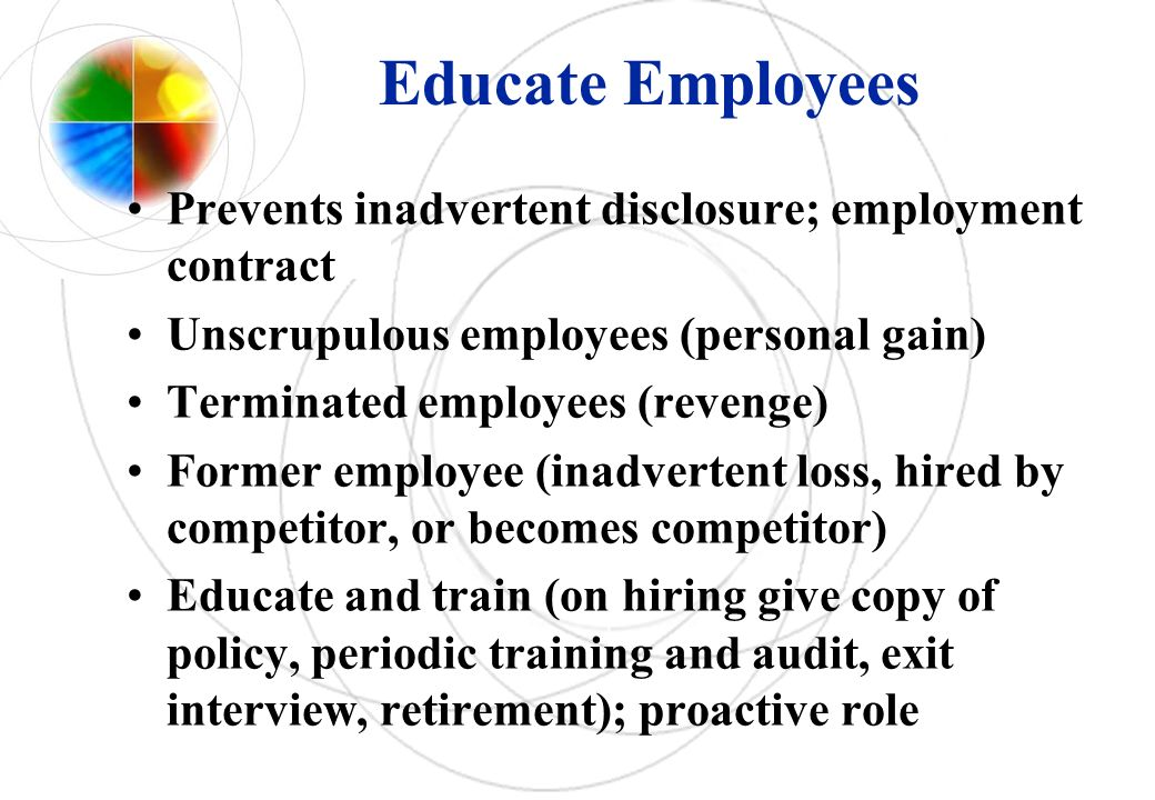 Educate Employees Prevents inadvertent disclosure; employment contract