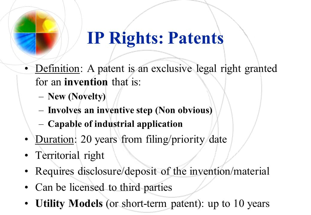 IP Rights: Patents Definition: A patent is an exclusive legal right granted for an invention that is: